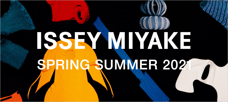 ISSEY MIYAKE SPRING SUMMER 2021 COLLECTION
